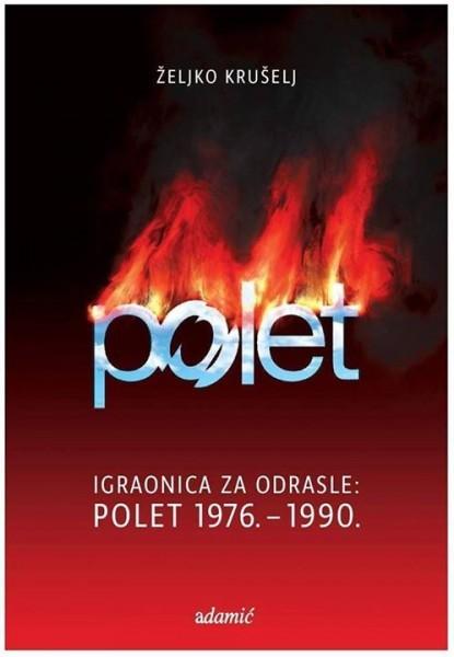 Željko Krušelj: Igraonica za odrasle: POLET 1976.-1990.