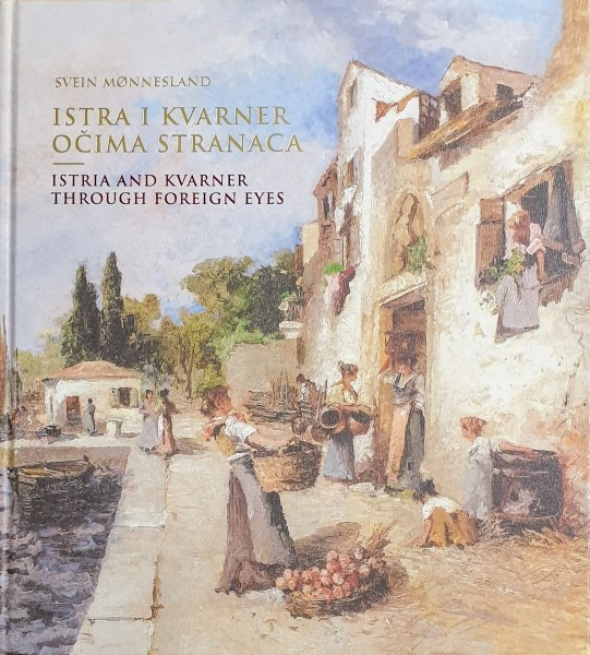 Svein Monnesland: ISTRA I KVARNER OČIMA STRANACA / Istria and Kvarner Through Foreign Eyes