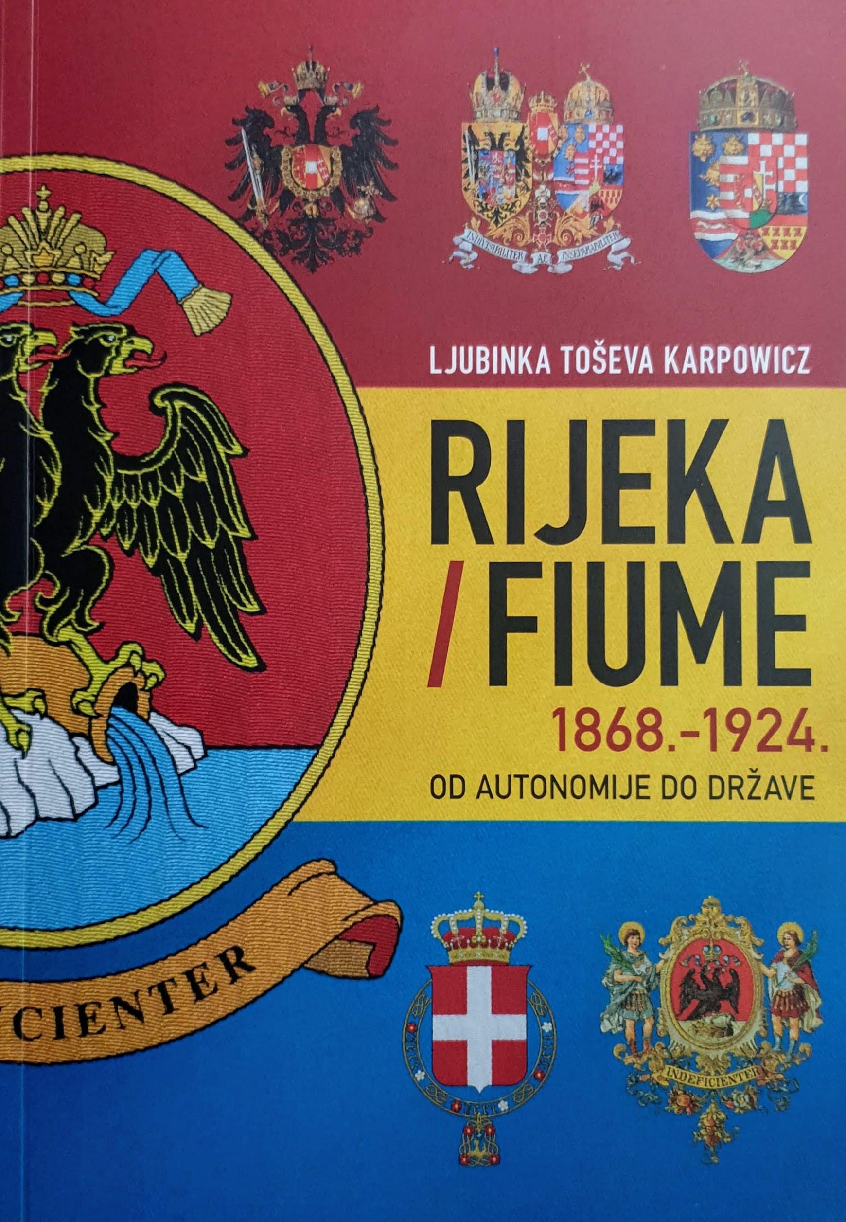 Ljubinka Karpowicz: RIJEKA / FIUME 1868.-1924. od autonomije do države