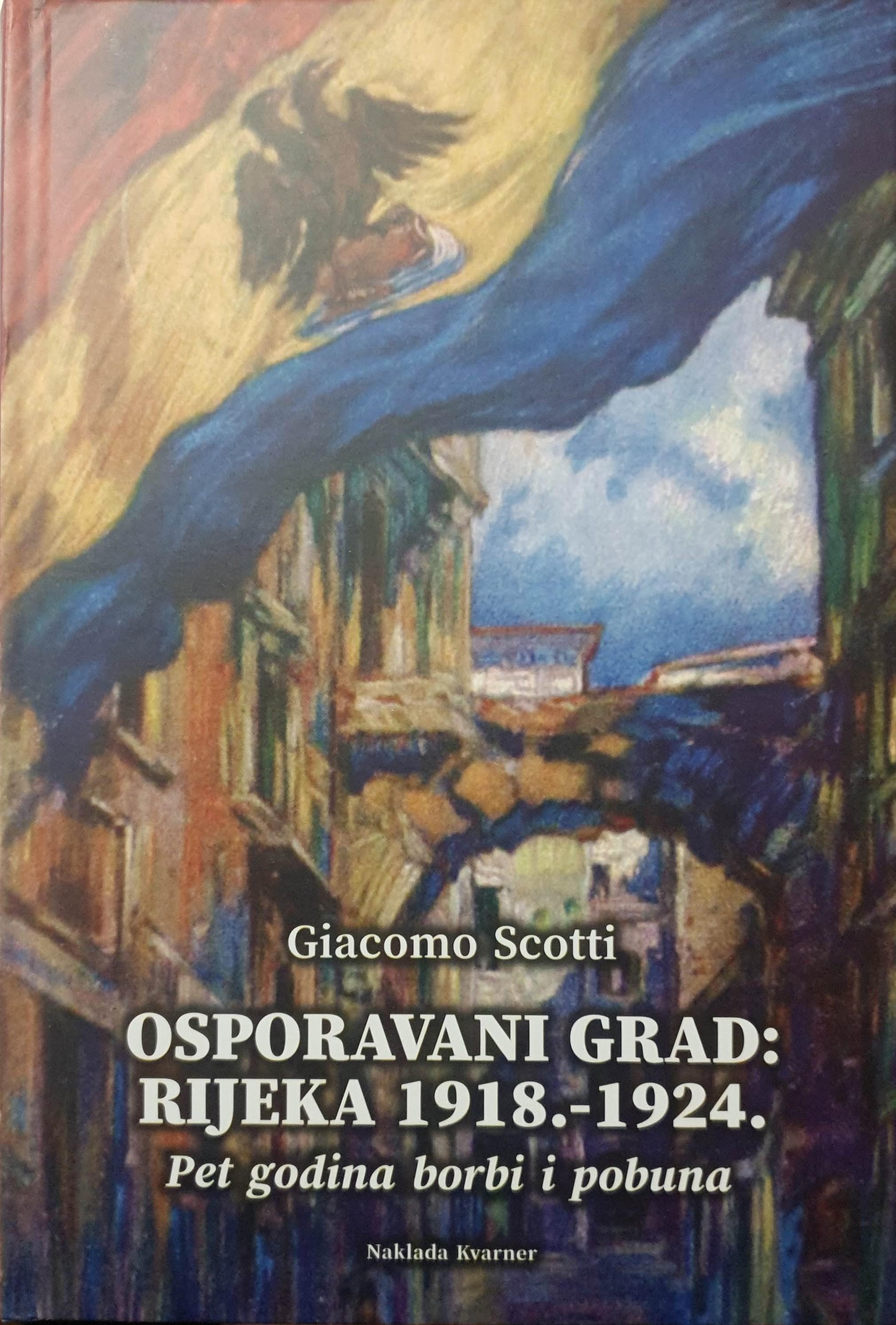 Giacomo Scotti: OSPORAVANI GRAD: Rijeka 1918.-1924.