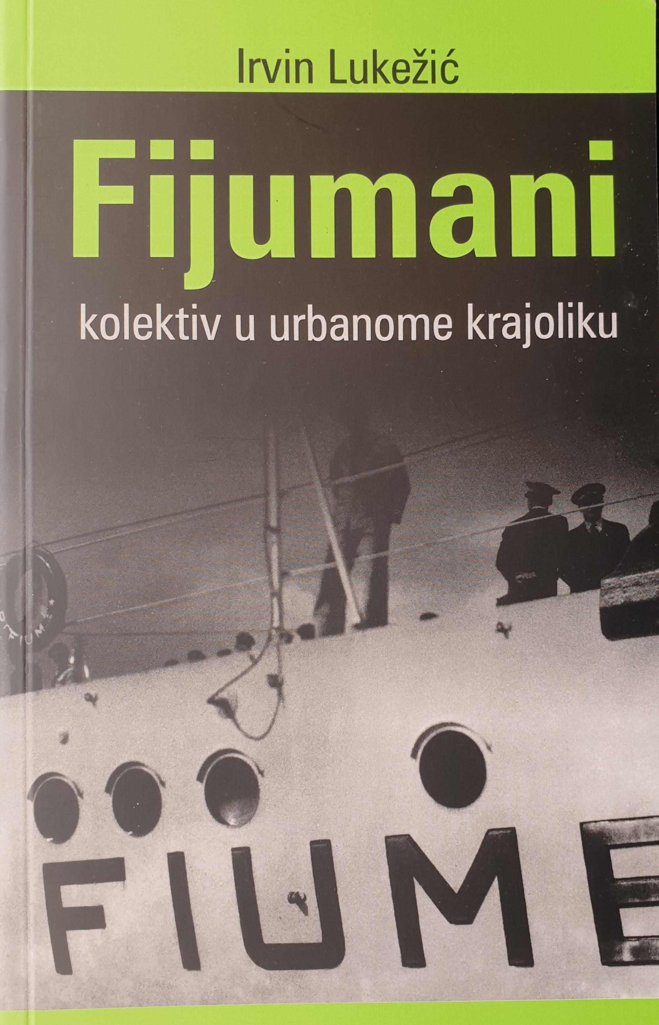 Irvin Lukežić: FIJUMANI - kolektiv u urbanome krajoliku