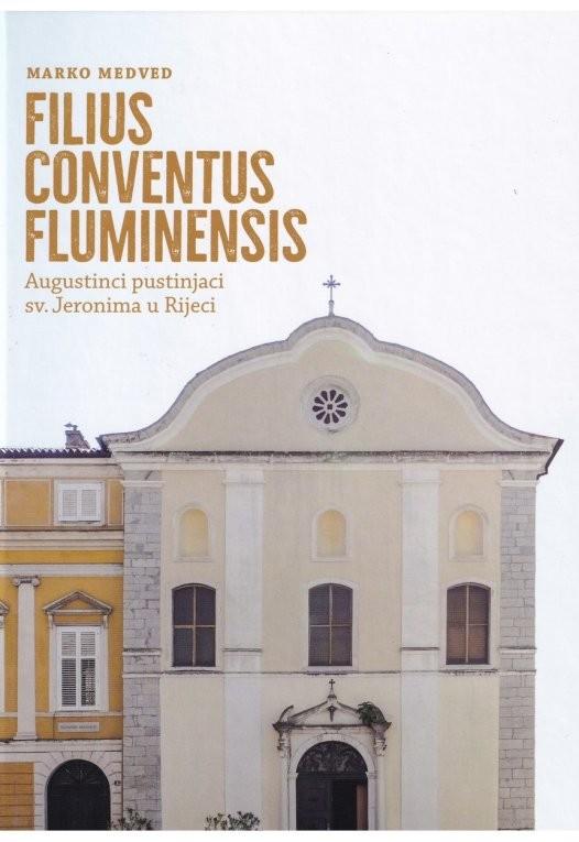 MARKO MEDVED: Filius conventus Fluminensis (Augustinci pustinjaci sv. Jeronima u Rijeci)
