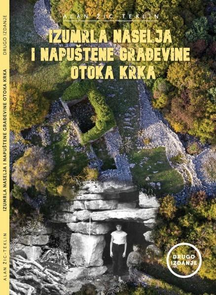 Alan Žic-Teklin: IZUMRLA NASELJA i napuštene građevine otoka Krka 3. izdanje