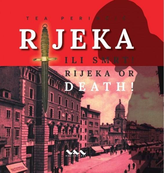 RIJEKA ILI SMRT!/RIJEKA OR DEATH! (D'Annunzijeva okupacija Rijeke 1919.-1921.)