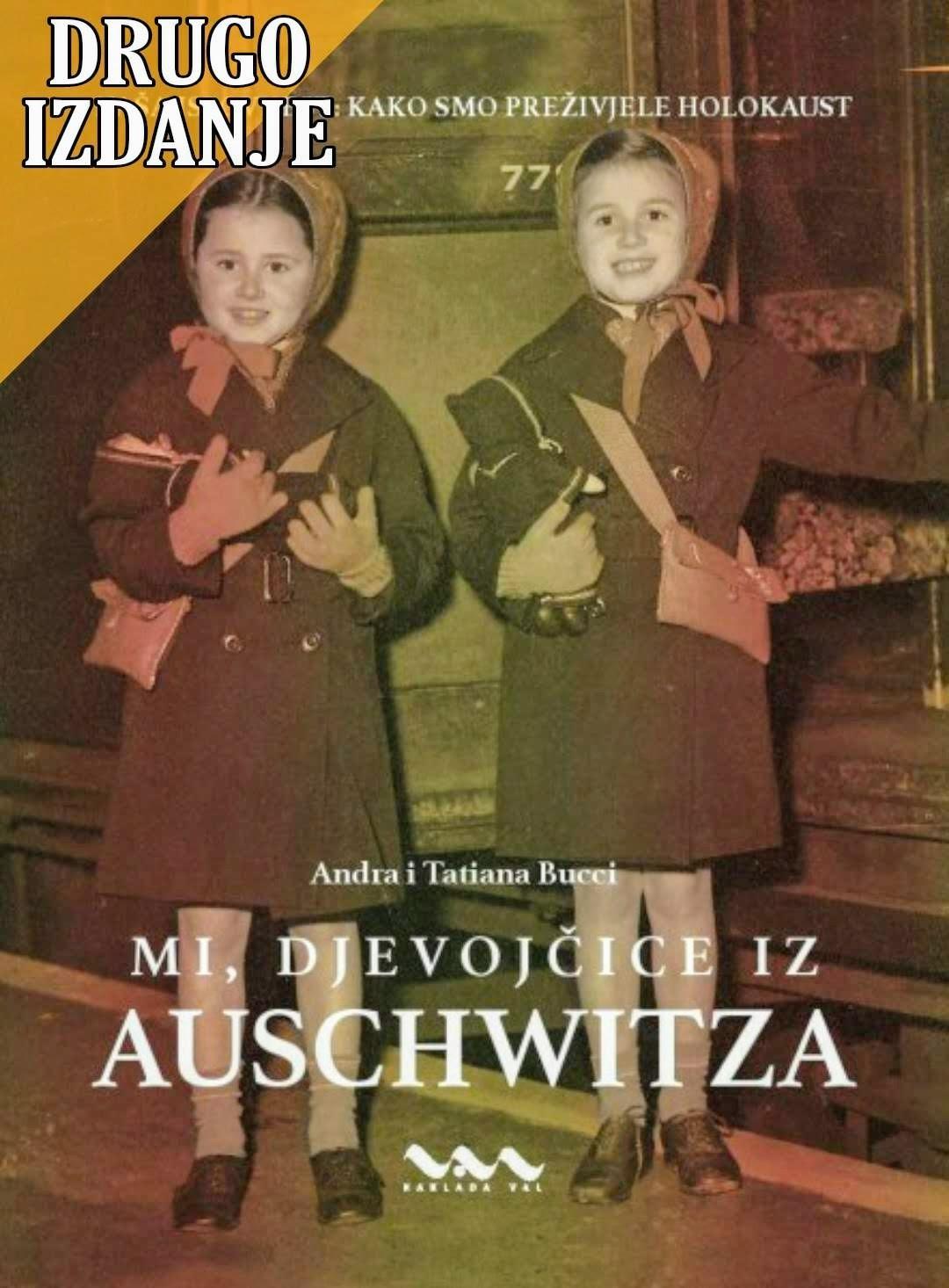 Andra i Tatiana Bucci: Mi, djevojčice iz Auschwitza (Naša ispovijest: Kako smo preživjele holokaust) DRUGO IZDANJE