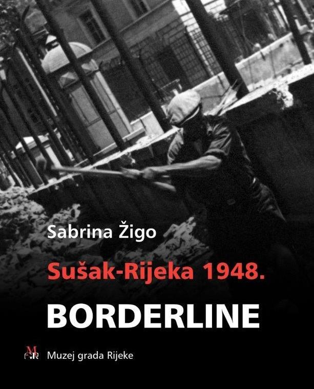 Sabrina Žigo: Sušak – Rijeka 1948. BORDERLINE