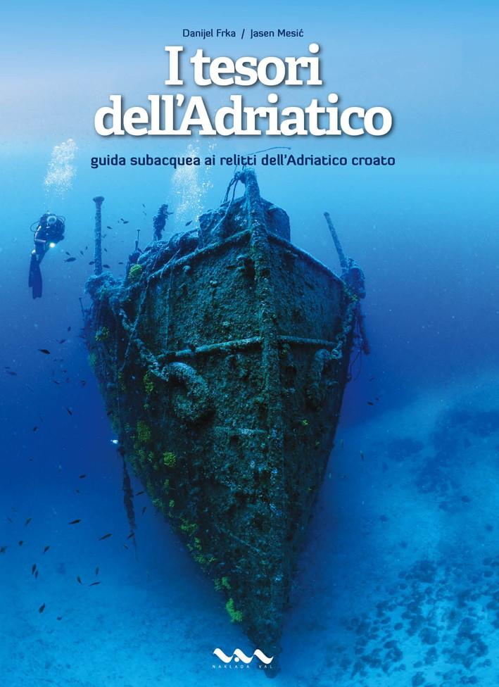 Danijel Frka-Jasen Mesić: I TESORI DELL'ADRIATICO - guida subacquea ai relitti dell'Adriatico croato