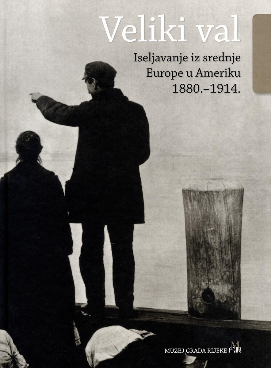 VELIKI VAL: Iseljavanje iz srednje Europe u Ameriku 1880.-1914. (meki uvez)